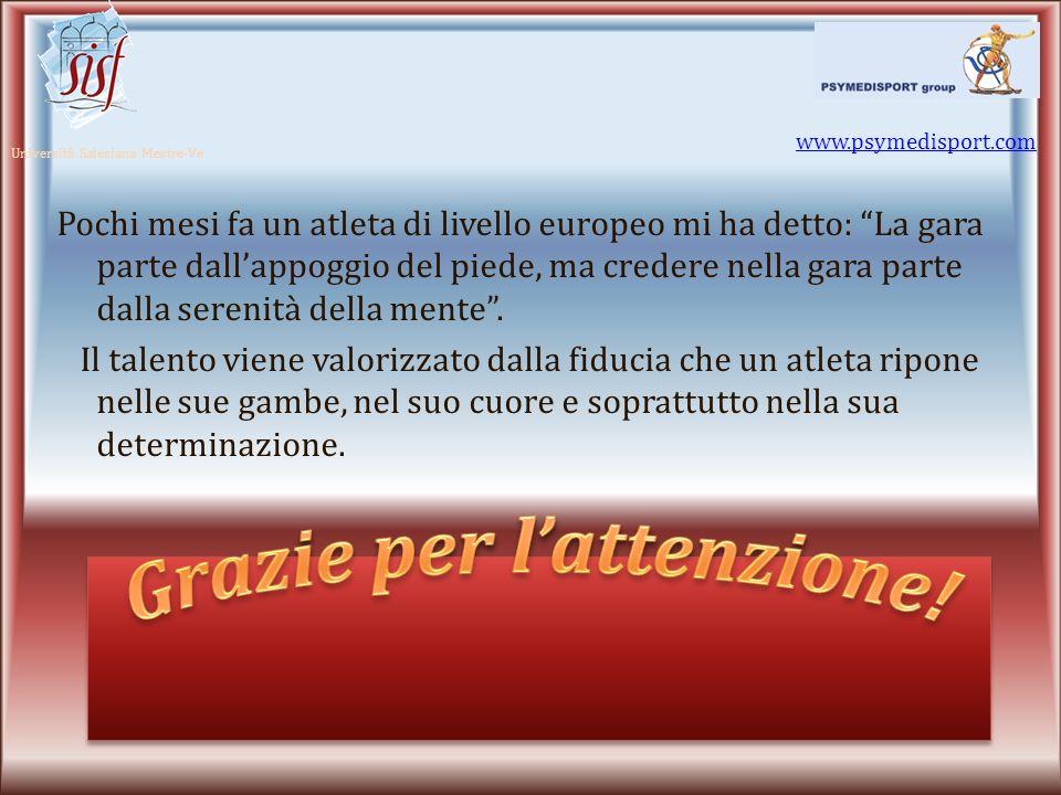 www.psymedisport.com Università Salesiana Mestre-Ve Pochi mesi fa un atleta di livello europeo mi ha detto: La gara parte dallappoggio del piede, ma c