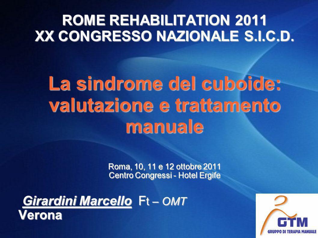 ROME REHABILITATION 2011 XX CONGRESSO NAZIONALE S.I.C.D. La sindrome del cuboide: valutazione e trattamento manuale Roma, 10, 11 e 12 ottobre 2011 Cen