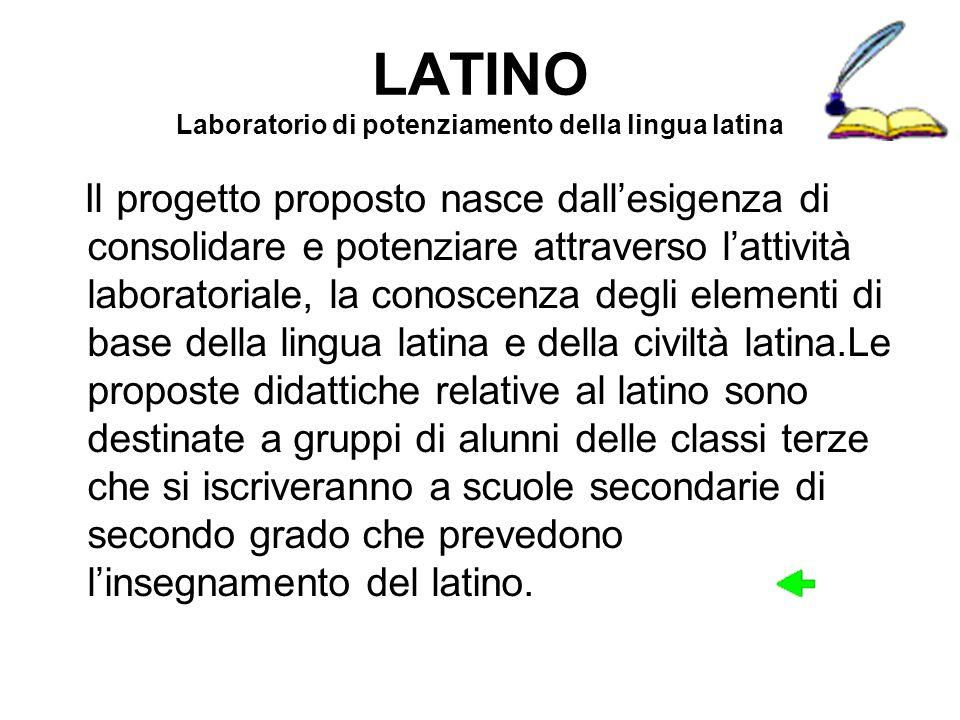 LATINO Laboratorio di potenziamento della lingua latina Il progetto proposto nasce dallesigenza di consolidare e potenziare attraverso lattività labor