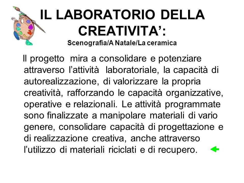 IL LABORATORIO DELLA CREATIVITA: Scenografia/A Natale/La ceramica Il progetto mira a consolidare e potenziare attraverso lattività laboratoriale, la c