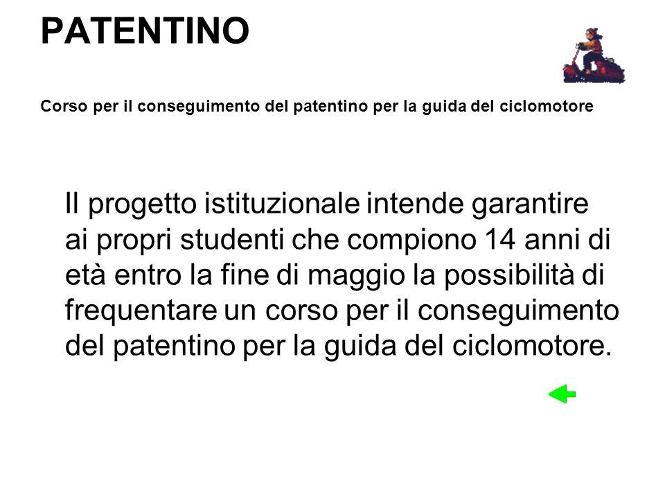 PATENTINO Corso per il conseguimento del patentino per la guida del ciclomotore Il progetto istituzionale intende garantire ai propri studenti che com