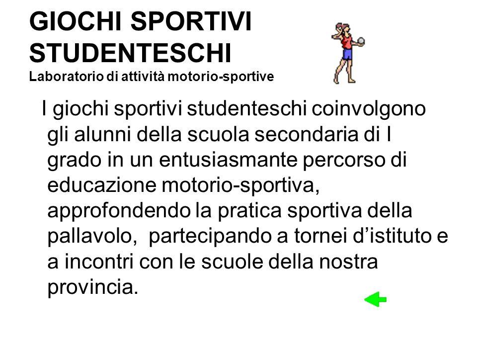 GIOCHI SPORTIVI STUDENTESCHI Laboratorio di attività motorio-sportive I giochi sportivi studenteschi coinvolgono gli alunni della scuola secondaria di