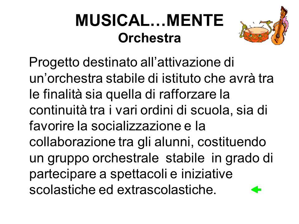 MUSICAL…MENTE Orchestra Progetto destinato allattivazione di unorchestra stabile di istituto che avrà tra le finalità sia quella di rafforzare la cont
