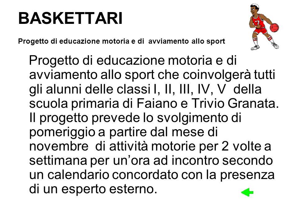 BASKETTARI Progetto di educazione motoria e di avviamento allo sport Progetto di educazione motoria e di avviamento allo sport che coinvolgerà tutti g