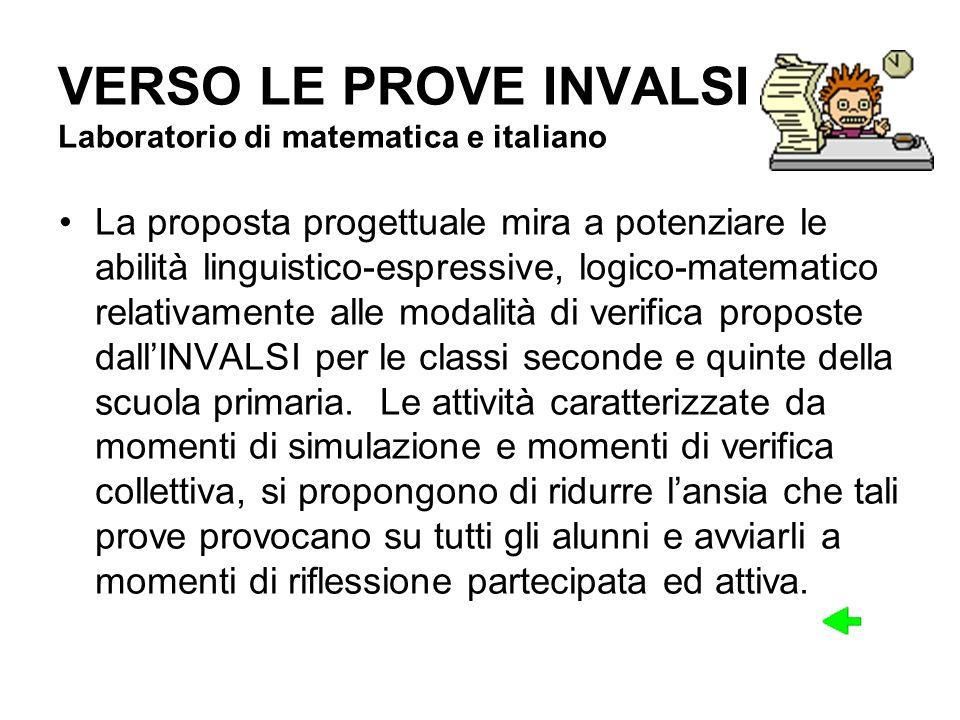VERSO LE PROVE INVALSI Laboratorio di matematica e italiano La proposta progettuale mira a potenziare le abilità linguistico-espressive, logico-matema