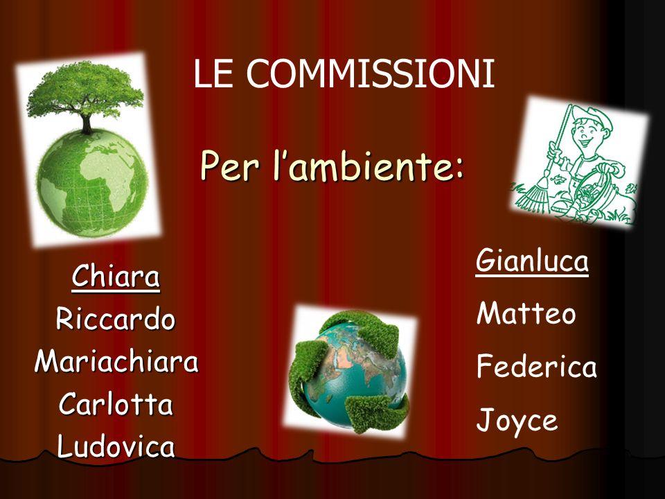 Per lambiente: ChiaraRiccardoMariachiaraCarlottaLudovica Gianluca Matteo Federica Joyce LE COMMISSIONI
