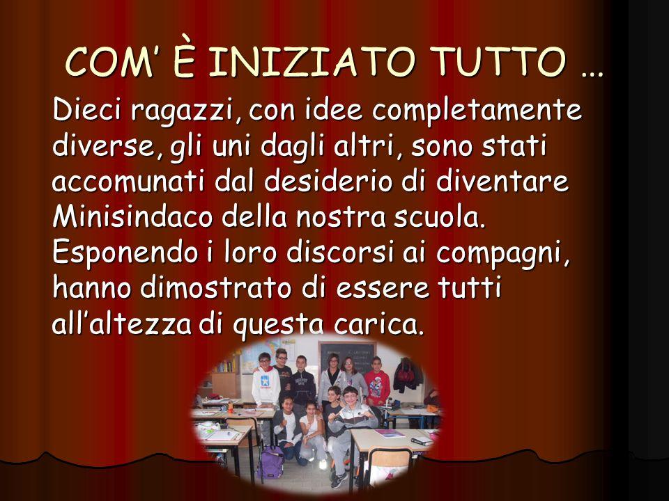 COM È INIZIATO TUTTO … Dieci ragazzi, con idee completamente diverse, gli uni dagli altri, sono stati accomunati dal desiderio di diventare Minisindaco della nostra scuola.