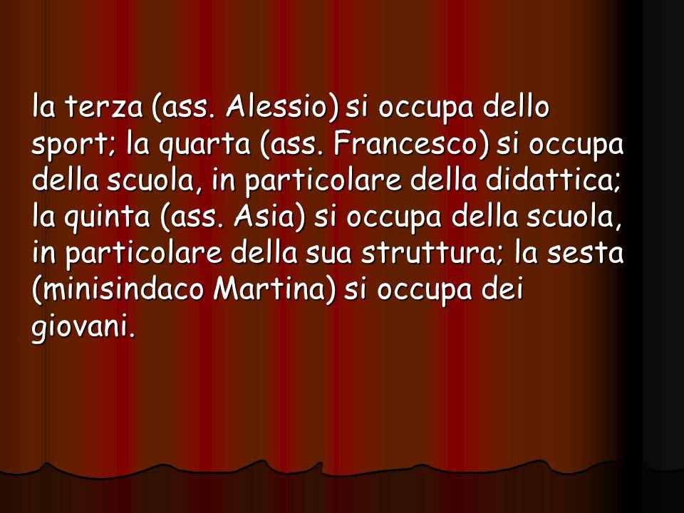 la terza (ass. Alessio) si occupa dello sport; la quarta (ass. Francesco) si occupa della scuola, in particolare della didattica; la quinta (ass. Asia