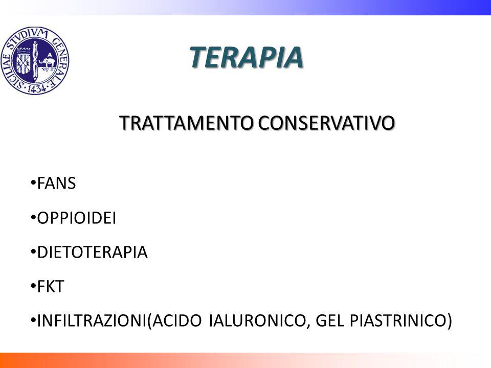 TERAPIA TRATTAMENTO CONSERVATIVO FANS OPPIOIDEI DIETOTERAPIA FKT INFILTRAZIONI(ACIDO IALURONICO, GEL PIASTRINICO)