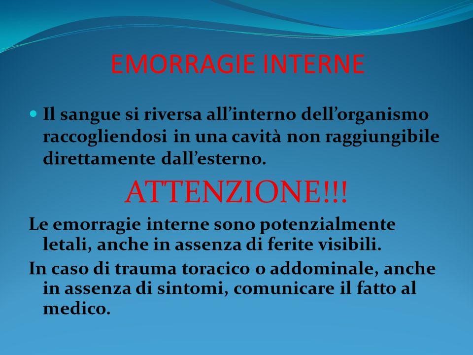 EMORRAGIE INTERNE Il sangue si riversa allinterno dellorganismo raccogliendosi in una cavità non raggiungibile direttamente dallesterno. ATTENZIONE!!!