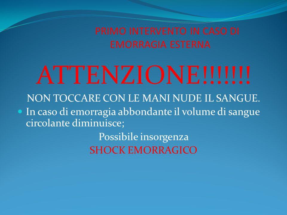PRIMO INTERVENTO IN CASO DI EMORRAGIA ESTERNA ATTENZIONE!!!!!!! NON TOCCARE CON LE MANI NUDE IL SANGUE. In caso di emorragia abbondante il volume di s