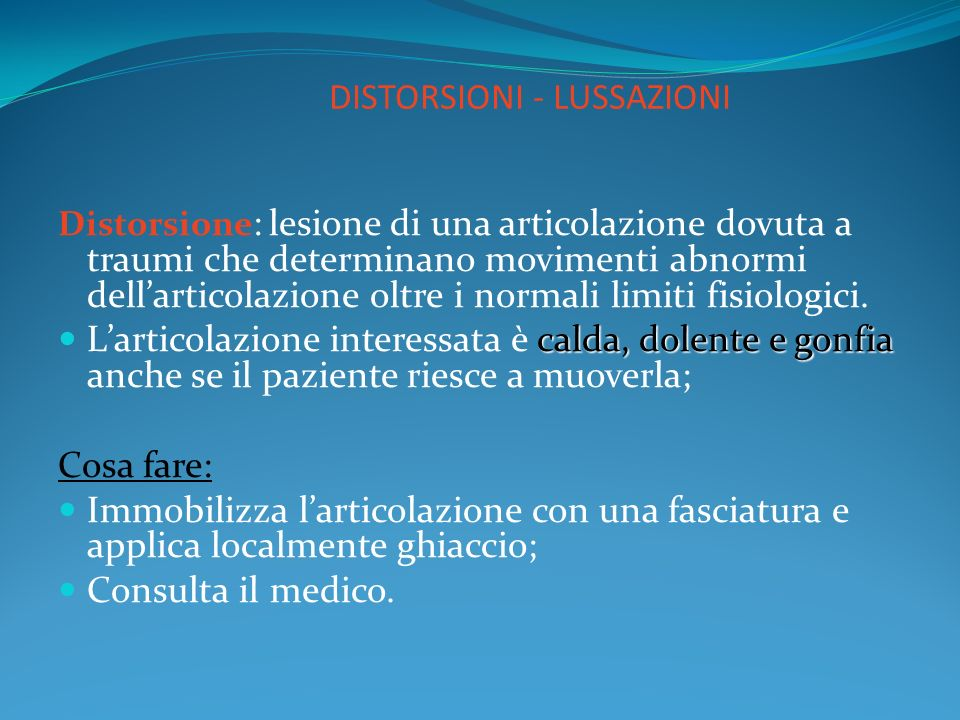 DISTORSIONI - LUSSAZIONI Distorsione : lesione di una articolazione dovuta a traumi che determinano movimenti abnormi dellarticolazione oltre i normal