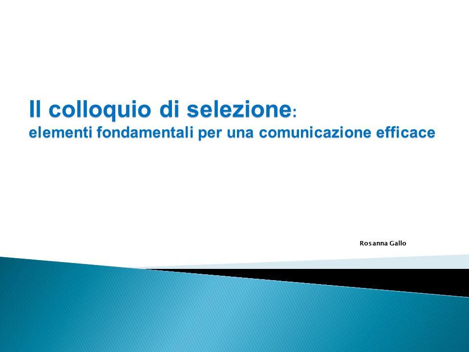 Rosanna Gallo Il colloquio di selezione : elementi fondamentali per una comunicazione efficace