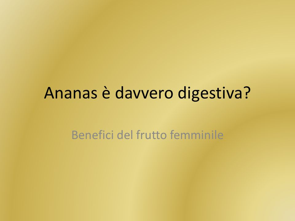 Ananas è davvero digestiva? Benefici del frutto femminile