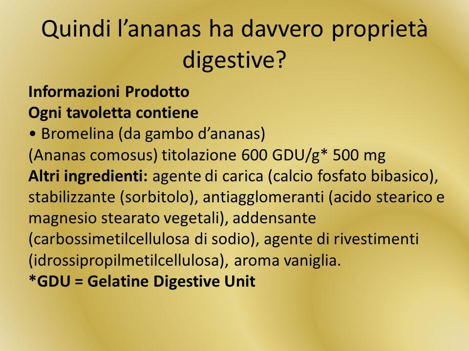 Quindi lananas ha davvero proprietà digestive? Informazioni Prodotto Ogni tavoletta contiene Bromelina (da gambo dananas) (Ananas comosus) titolazione