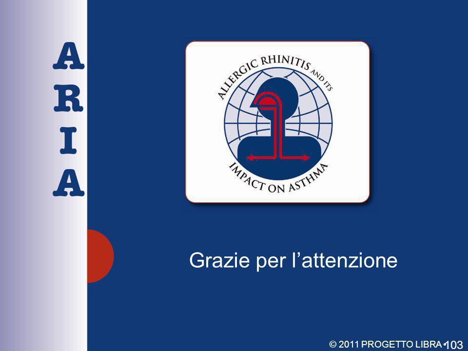 Grazie per lattenzione 103 © 2011 PROGETTO LIBRA www.progetto-aria.it