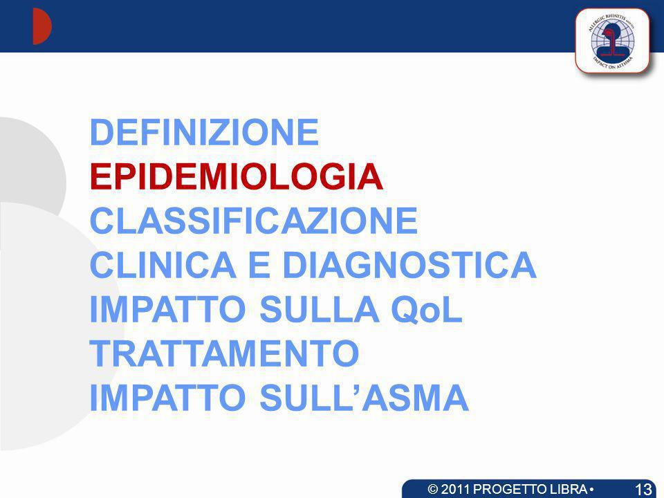 DEFINIZIONE EPIDEMIOLOGIA CLASSIFICAZIONE CLINICA E DIAGNOSTICA IMPATTO SULLA QoL TRATTAMENTO IMPATTO SULLASMA 13 © 2011 PROGETTO LIBRA www.progetto-a