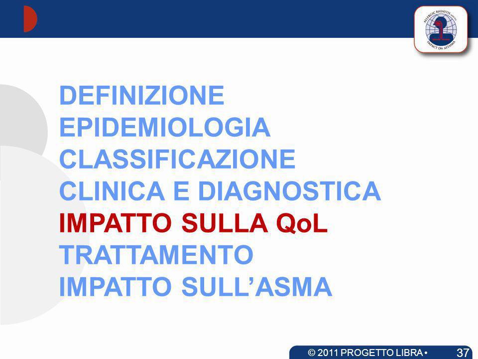 DEFINIZIONE EPIDEMIOLOGIA CLASSIFICAZIONE CLINICA E DIAGNOSTICA IMPATTO SULLA QoL TRATTAMENTO IMPATTO SULLASMA 37 © 2011 PROGETTO LIBRA www.progetto-a