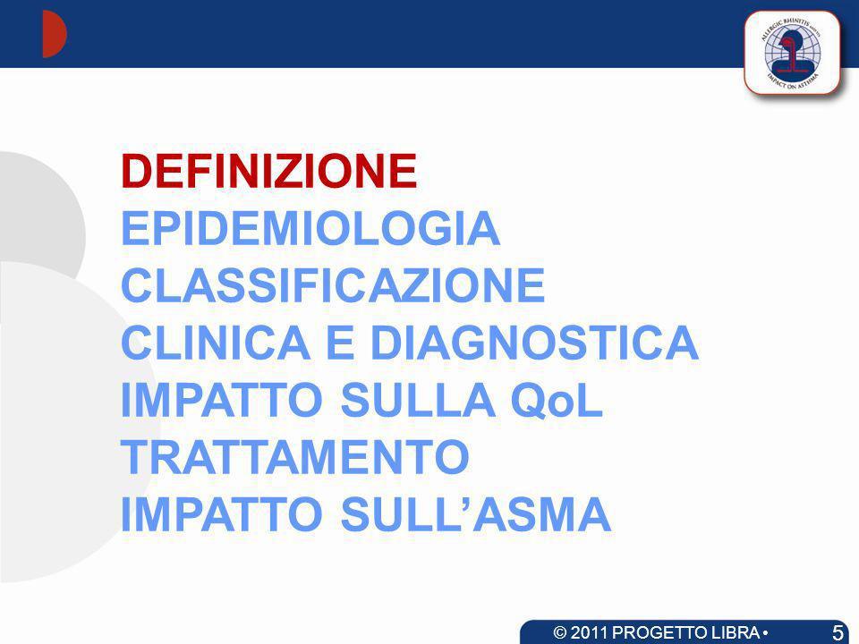 DEFINIZIONE EPIDEMIOLOGIA CLASSIFICAZIONE CLINICA E DIAGNOSTICA IMPATTO SULLA QoL TRATTAMENTO IMPATTO SULLASMA 5 © 2011 PROGETTO LIBRA www.progetto-ar