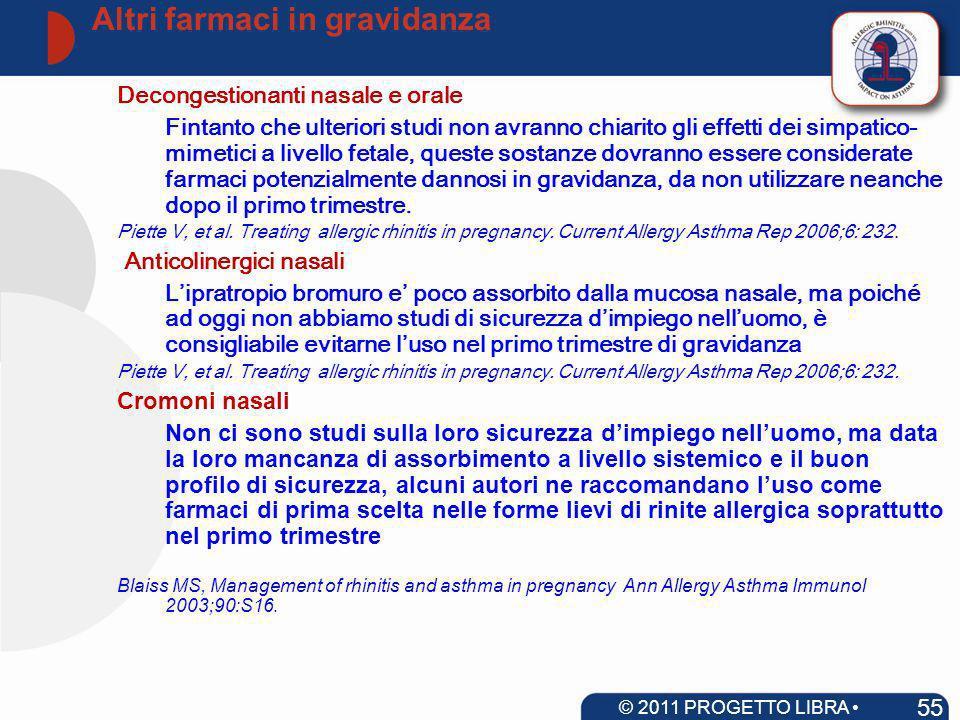 Altri farmaci in gravidanza 55 © 2011 PROGETTO LIBRA www.progetto-aria.it Decongestionanti nasale e orale Fintanto che ulteriori studi non avranno chi