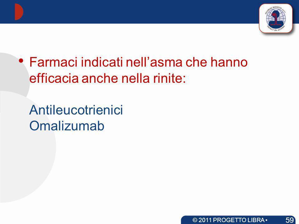 Farmaci indicati nellasma che hanno efficacia anche nella rinite: Antileucotrienici Omalizumab 59 © 2011 PROGETTO LIBRA www.progetto-aria.it