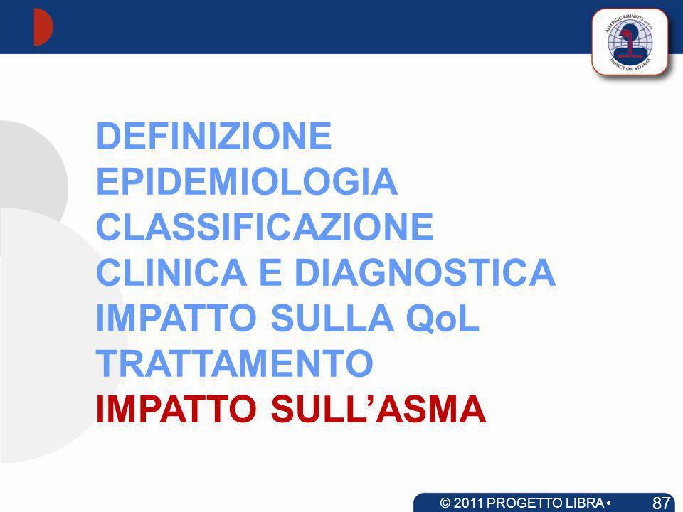 DEFINIZIONE EPIDEMIOLOGIA CLASSIFICAZIONE CLINICA E DIAGNOSTICA IMPATTO SULLA QoL TRATTAMENTO IMPATTO SULLASMA 87 © 2011 PROGETTO LIBRA www.progetto-a