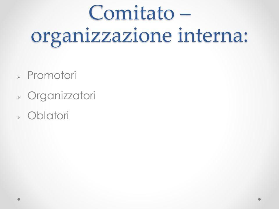 Comitato – organizzazione interna: Promotori Organizzatori Oblatori