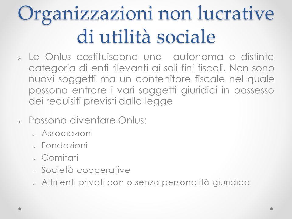 Organizzazioni non lucrative di utilità sociale Le Onlus costituiscono una autonoma e distinta categoria di enti rilevanti ai soli fini fiscali.