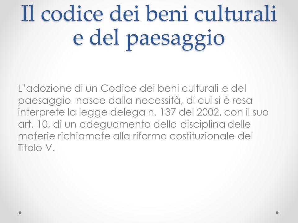 Il codice dei beni culturali e del paesaggio Ladozione di un Codice dei beni culturali e del paesaggio nasce dalla necessità, di cui si è resa interprete la legge delega n.