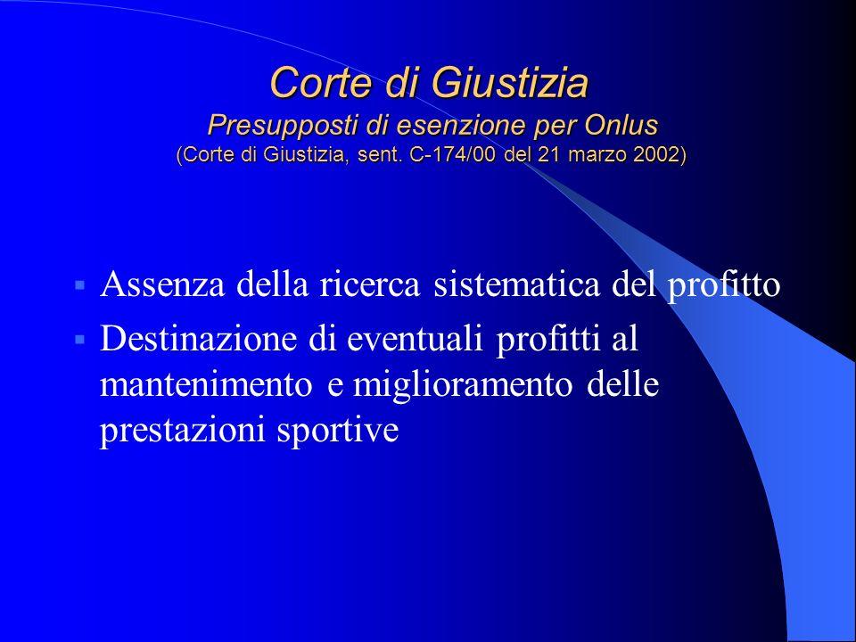 Corte di Giustizia Presupposti di esenzione per Onlus (Corte di Giustizia, sent. C-174/00 del 21 marzo 2002) Assenza della ricerca sistematica del pro