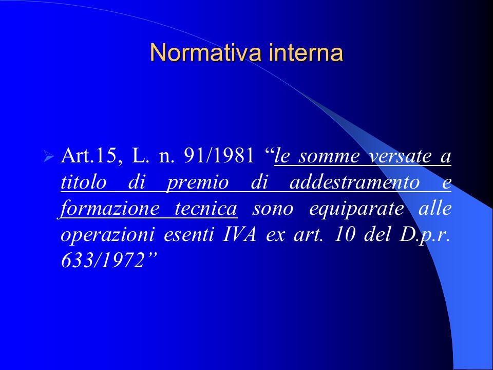 Normativa interna Art.15, L. n. 91/1981 le somme versate a titolo di premio di addestramento e formazione tecnica sono equiparate alle operazioni esen