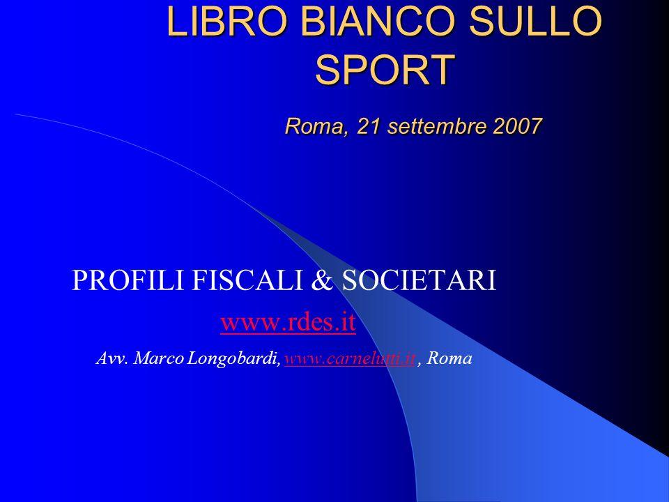 LIBRO BIANCO SULLO SPORT Roma, 21 settembre 2007 LIBRO BIANCO SULLO SPORT Roma, 21 settembre 2007 PROFILI FISCALI & SOCIETARI www.rdes.it Avv. Marco L
