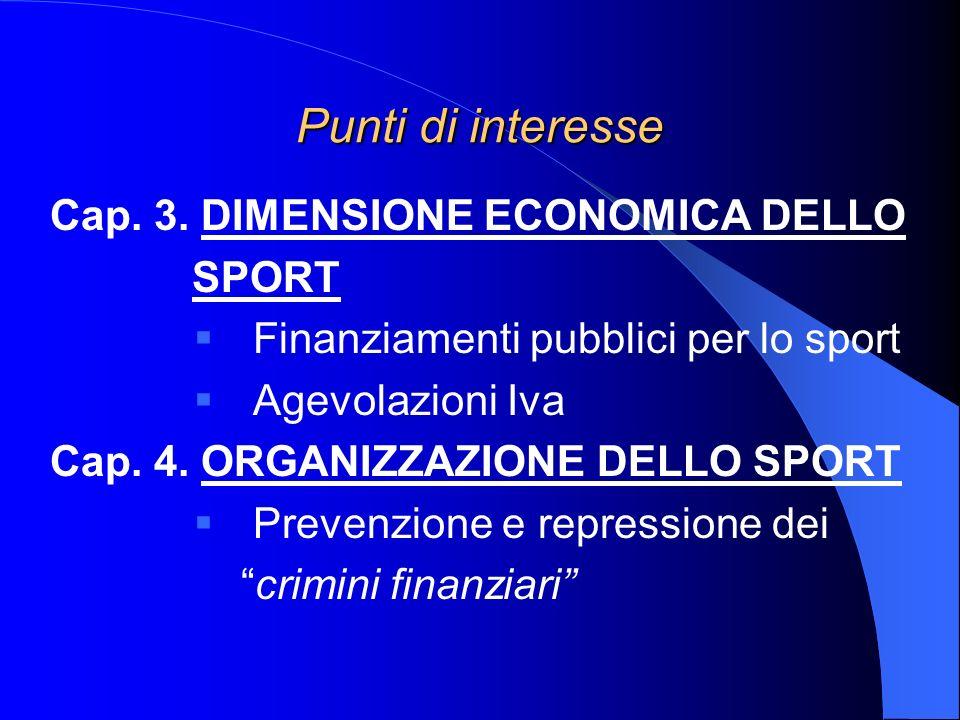 Punti di interesse Cap. 3. DIMENSIONE ECONOMICA DELLO SPORT Finanziamenti pubblici per lo sport Agevolazioni Iva Cap. 4. ORGANIZZAZIONE DELLO SPORT Pr