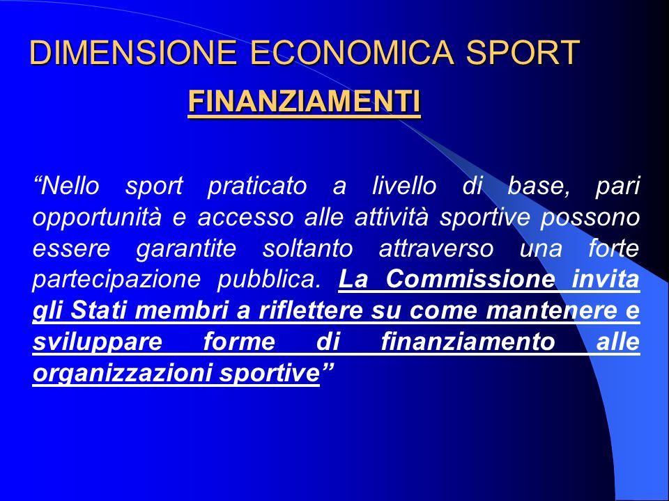 DIMENSIONE ECONOMICA SPORT FINANZIAMENTI Nello sport praticato a livello di base, pari opportunità e accesso alle attività sportive possono essere gar