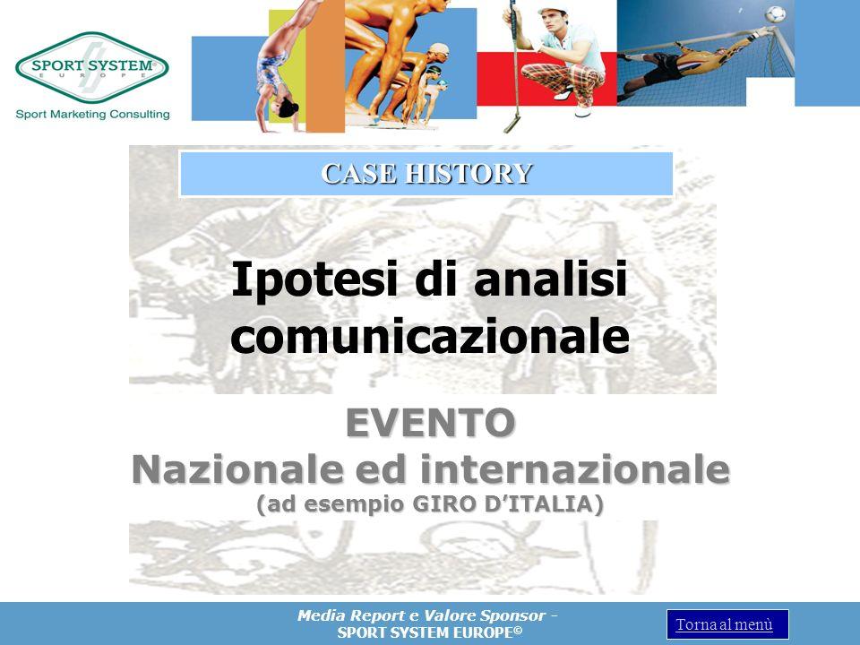 Media Report e Valore Sponsor - SPORT SYSTEM EUROPE © Torna al menù Ipotesi di analisi comunicazionale EVENTO Nazionale ed internazionale (ad esempio