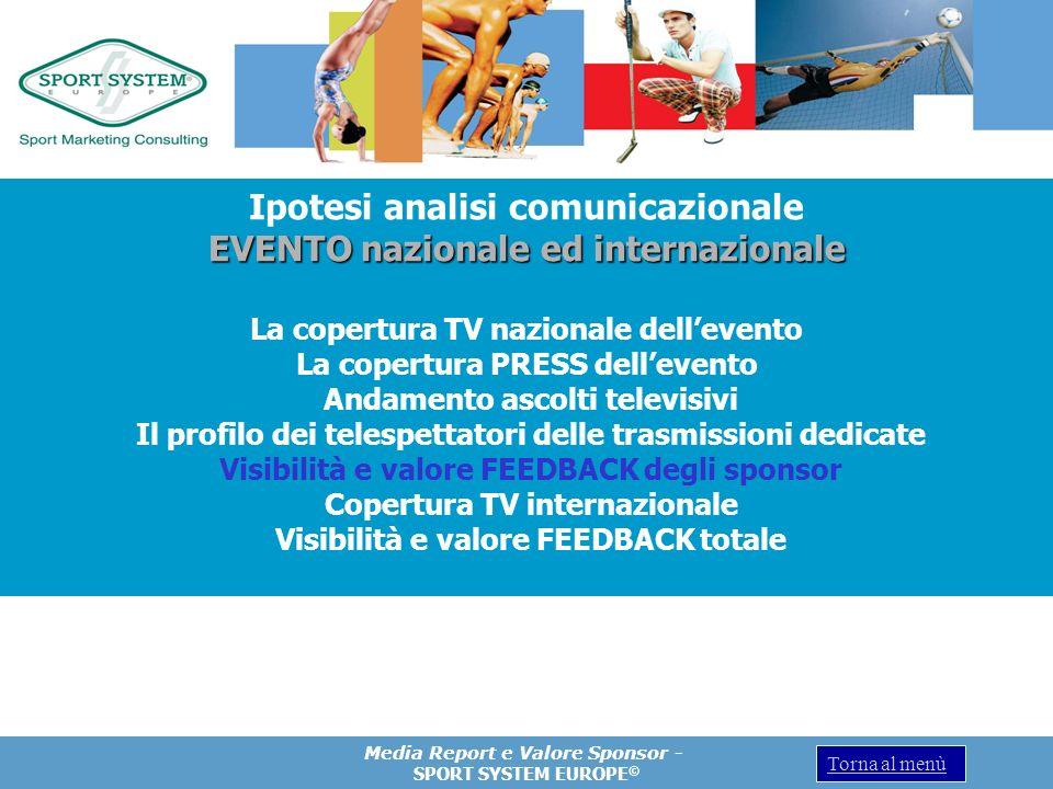 Media Report e Valore Sponsor - SPORT SYSTEM EUROPE © Torna al menù Ipotesi analisi comunicazionale EVENTO nazionale ed internazionale La copertura TV