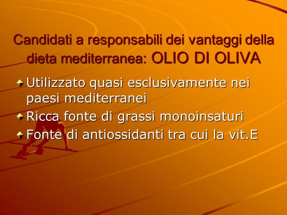 Candidati a responsabili dei vantaggi della dieta mediterranea: OLIO DI OLIVA Utilizzato quasi esclusivamente nei paesi mediterranei Ricca fonte di gr