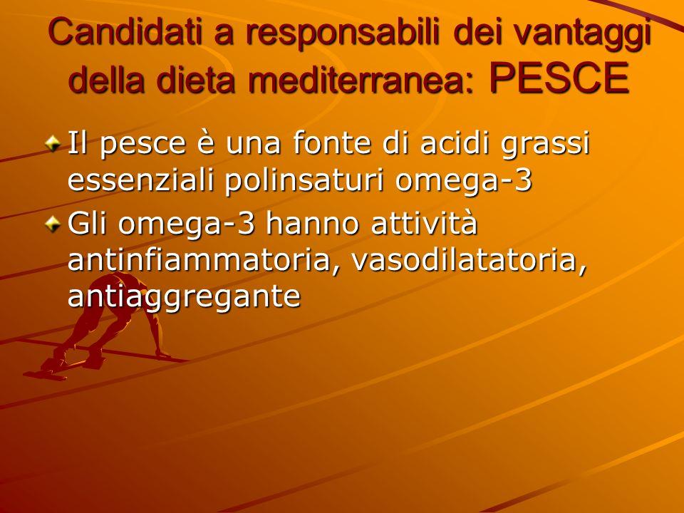 Candidati a responsabili dei vantaggi della dieta mediterranea: PESCE Il pesce è una fonte di acidi grassi essenziali polinsaturi omega-3 Gli omega-3