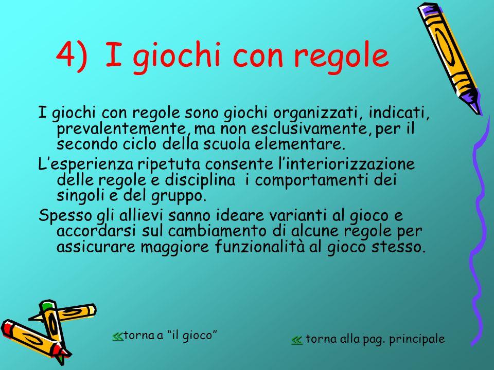 4)I giochi con regole I giochi con regole sono giochi organizzati, indicati, prevalentemente, ma non esclusivamente, per il secondo ciclo della scuola