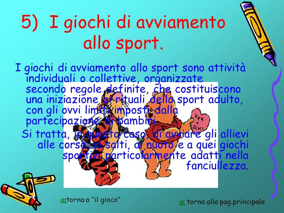 5)I giochi di avviamento allo sport. I giochi di avviamento allo sport sono attività individuali o collettive, organizzate secondo regole definite, ch
