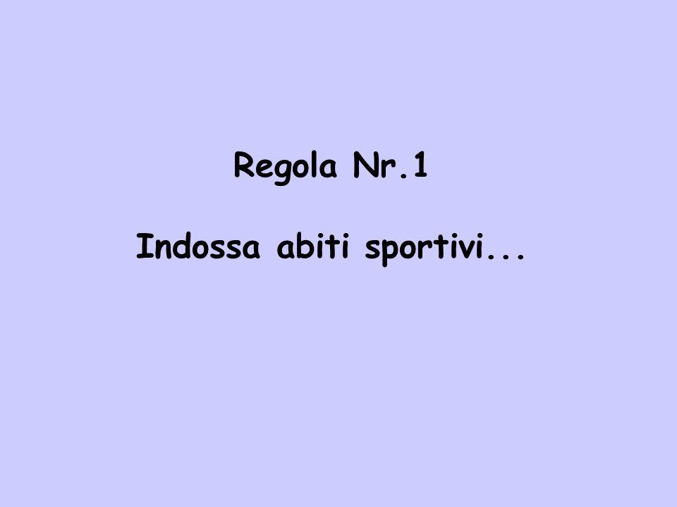 Regola Nr.1 Indossa abiti sportivi...