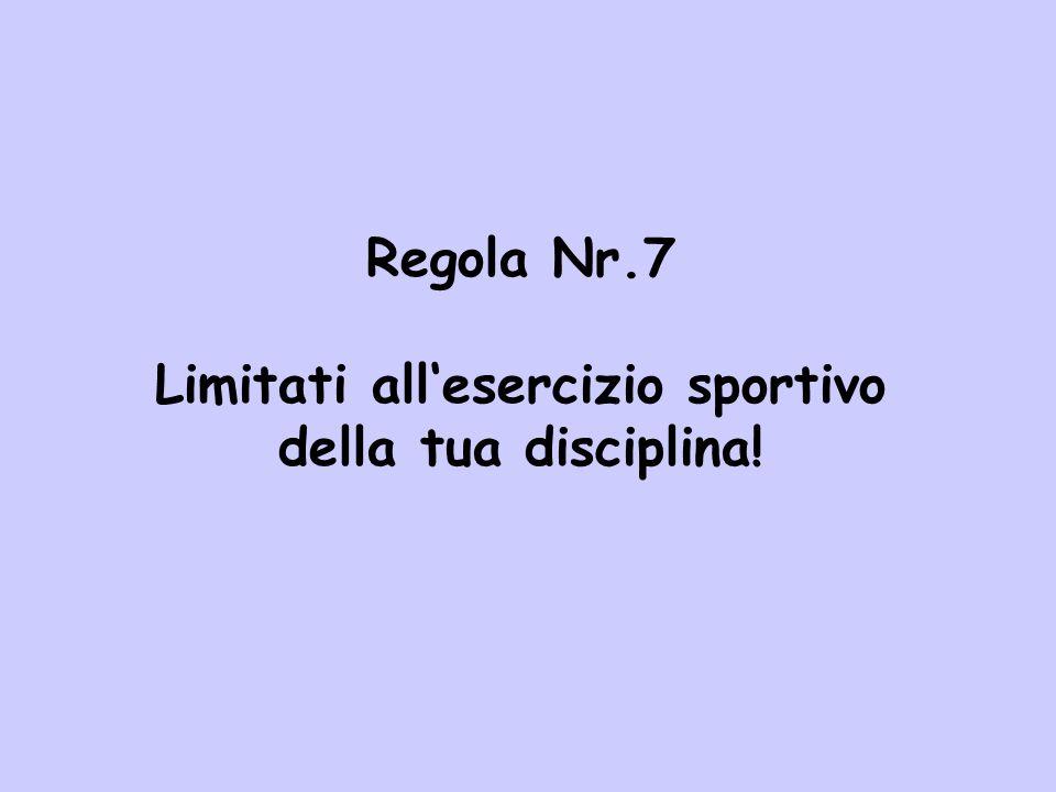 Regola Nr.7 Limitati allesercizio sportivo della tua disciplina!