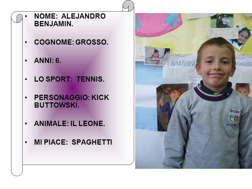 NOME: ALEJANDRO BENJAMIN.COGNOME: GROSSO. ANNI: 6.