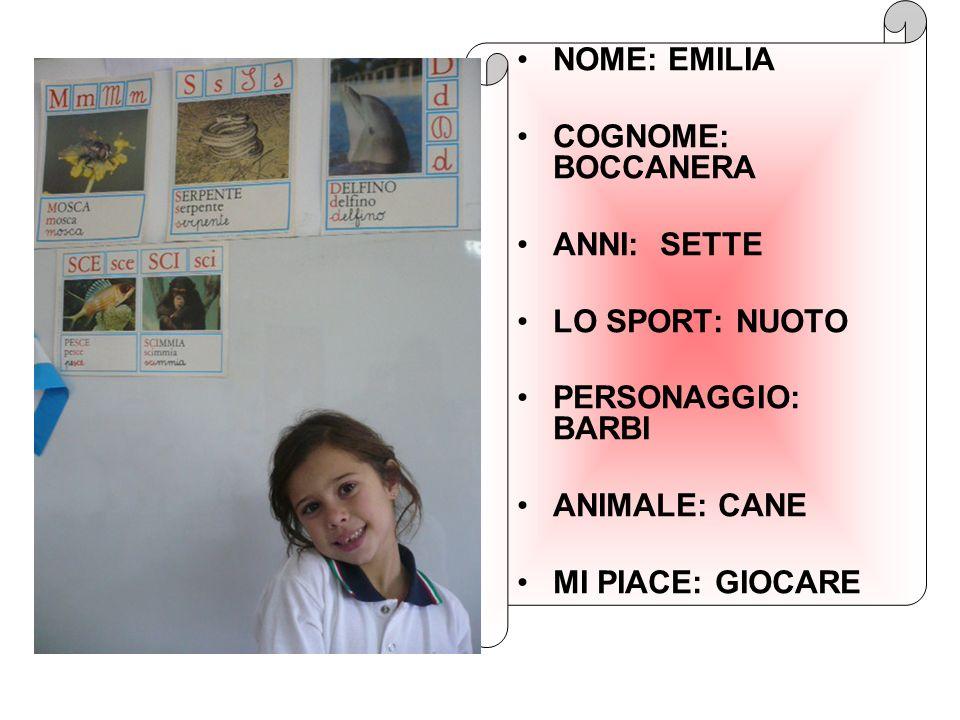 NOME: EMILIA COGNOME: BOCCANERA ANNI: SETTE LO SPORT: NUOTO PERSONAGGIO: BARBI ANIMALE: CANE MI PIACE: GIOCARE