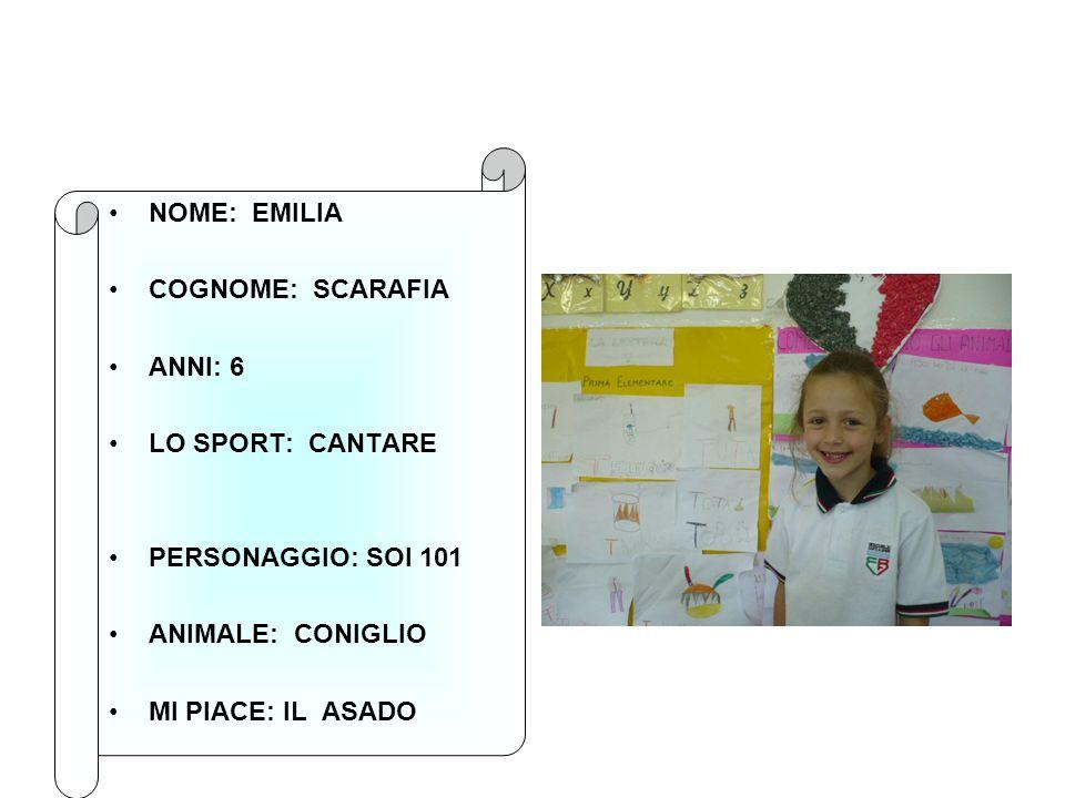 NOME: EMILIA COGNOME: SCARAFIA ANNI: 6 LO SPORT: CANTARE PERSONAGGIO: SOI 101 ANIMALE: CONIGLIO MI PIACE: IL ASADO