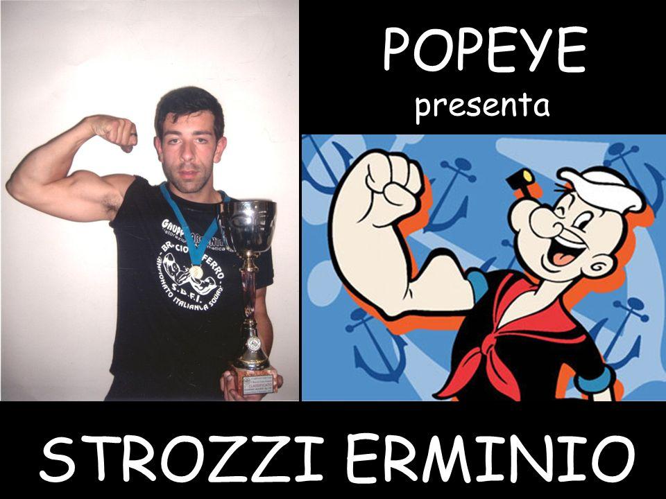 POPEYE STROZZI ERMINIO presenta