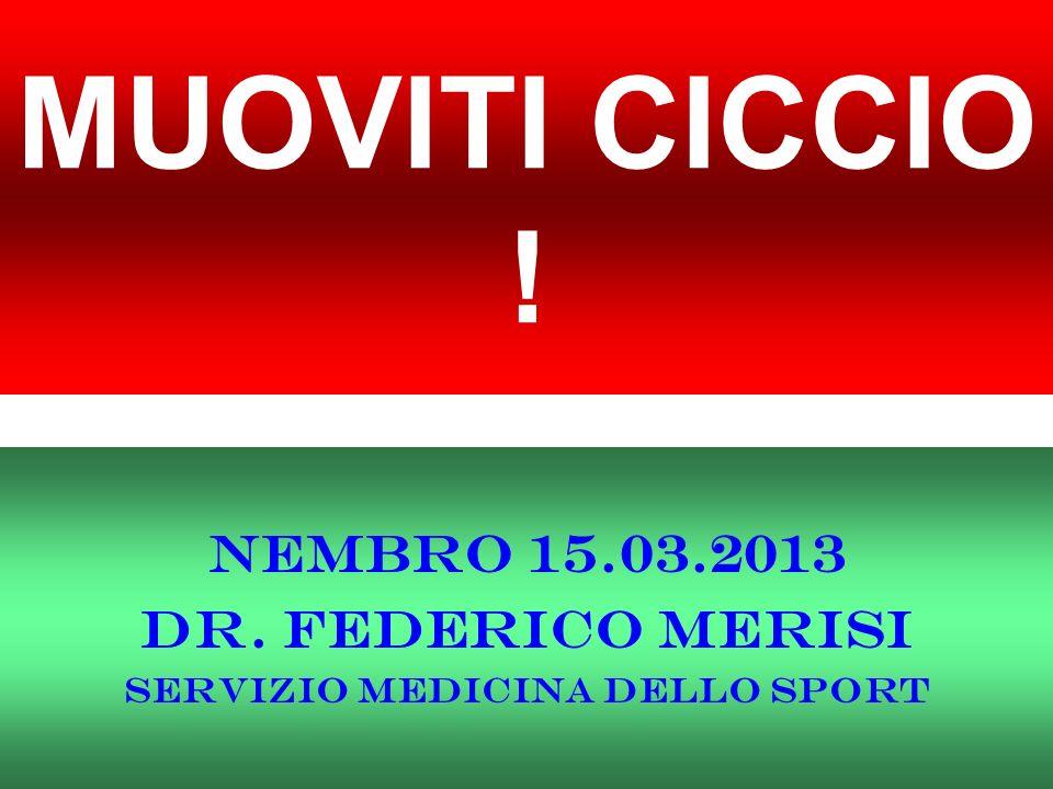 MUOVITI CICCIO ! NEMBRO 15.03.2013 DR. FEDERICO MERISI SERVIZIO MEDICINA DELLO SPORT