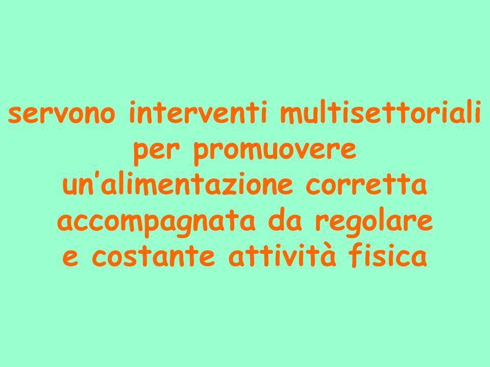 servono interventi multisettoriali per promuovere unalimentazione corretta accompagnata da regolare e costante attività fisica