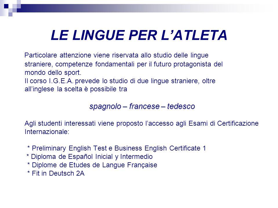LE LINGUE PER LATLETA Particolare attenzione viene riservata allo studio delle lingue straniere, competenze fondamentali per il futuro protagonista de