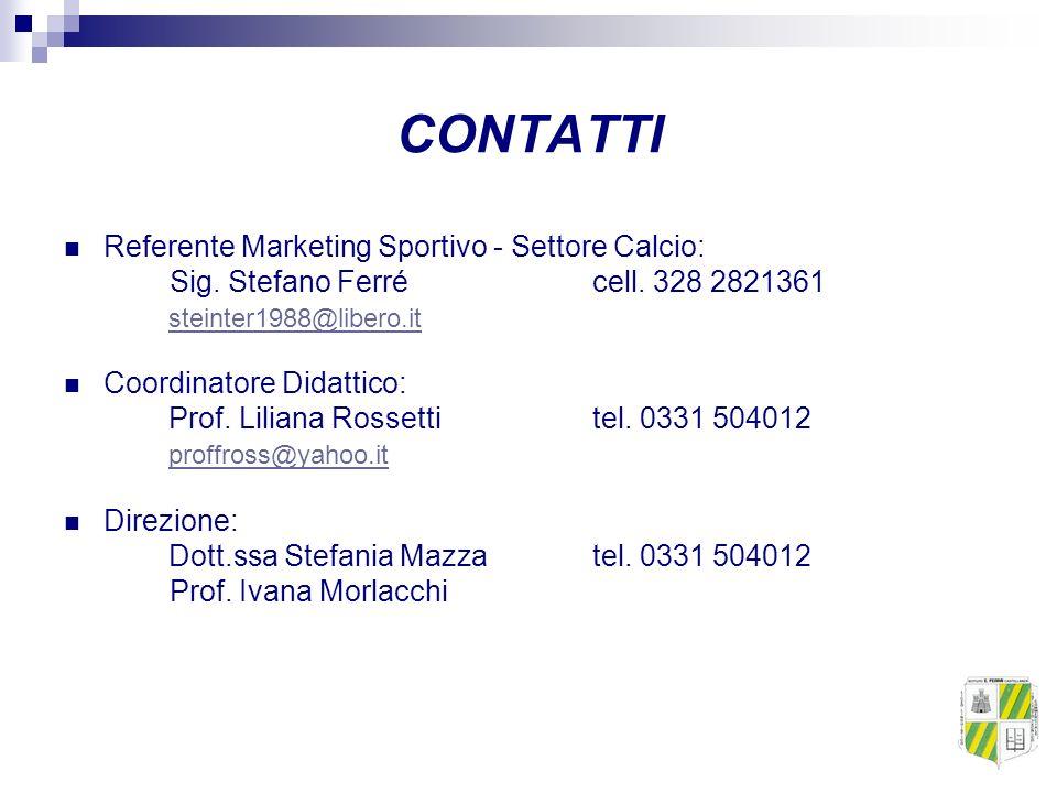 CONTATTI Referente Marketing Sportivo - Settore Calcio: Sig. Stefano Ferré cell. 328 2821361 steinter1988@libero.it Coordinatore Didattico: Prof. Lili